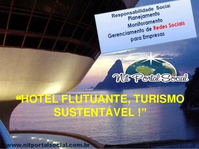 """www.nitportalsocial.com.br """"HOTEL FLUTUANTE, TURISMO SUSTENTÁVEL !"""""""