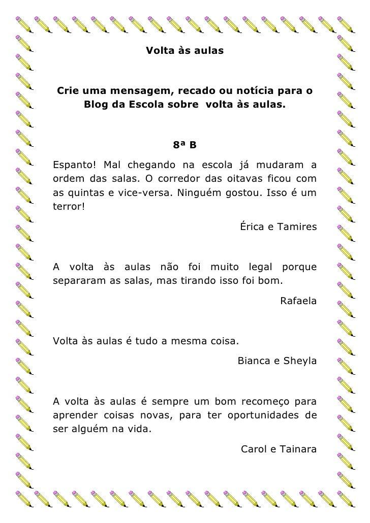 Volta às aulasCrie uma mensagem, recado ou notícia para o     Blog da Escola sobre volta às aulas.                       8...