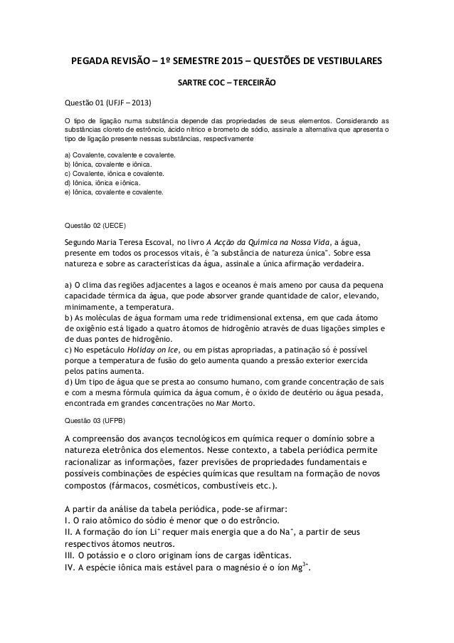 PEGADA REVISÃO – 1º SEMESTRE 2015 – QUESTÕES DE VESTIBULARES SARTRE COC – TERCEIRÃO Questão 01 (UFJF – 2013) O tipo de lig...