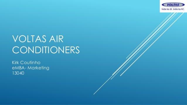 VOLTAS AIR CONDITIONERS Kirk Coutinho eMBA- Marketing 13040