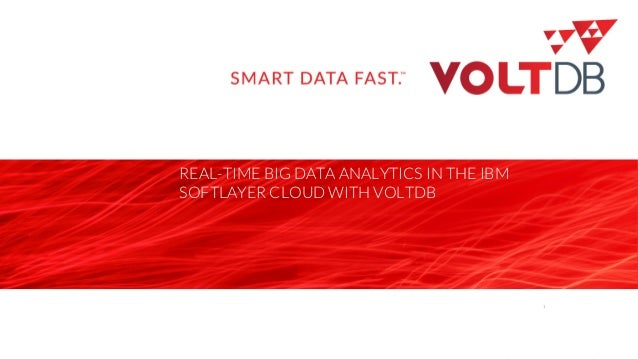 page© 2015 VoltDB REAL-TIME BIG DATA ANALYTICS IN THE IBM SOFTLAYER CLOUD WITH VOLTDB 1