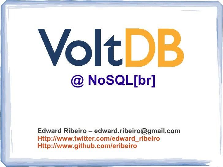 @ NoSQL[br]Edward Ribeiro – edward.ribeiro@gmail.comHttp://www.twitter.com/edward_ribeiroHttp://www.github.com/eribeiro