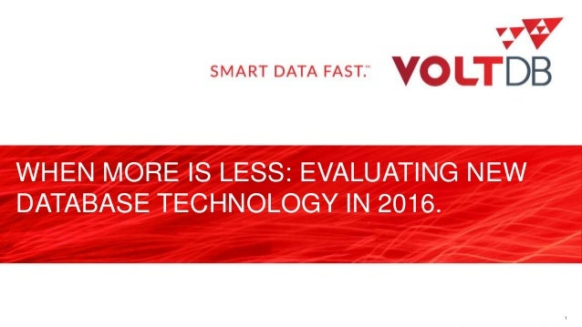 page WHEN MORE IS LESS: EVALUATING NEW DATABASE TECHNOLOGY IN 2016. 1
