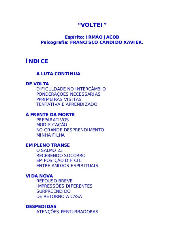 """""""VOLTEI"""" Espírito: IRMÃO JACOB Psicografia: FRANCISCO CÂNDIDO XAVIER. ÍNDICE A LUTA CONTINUA DE VOLTA DIFICULDADE NO INTER..."""