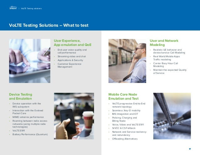 17  VoLTE Testing Solutions – What to test  User Experience,  App emulation and QoE  • End-user voice quality and  call pe...