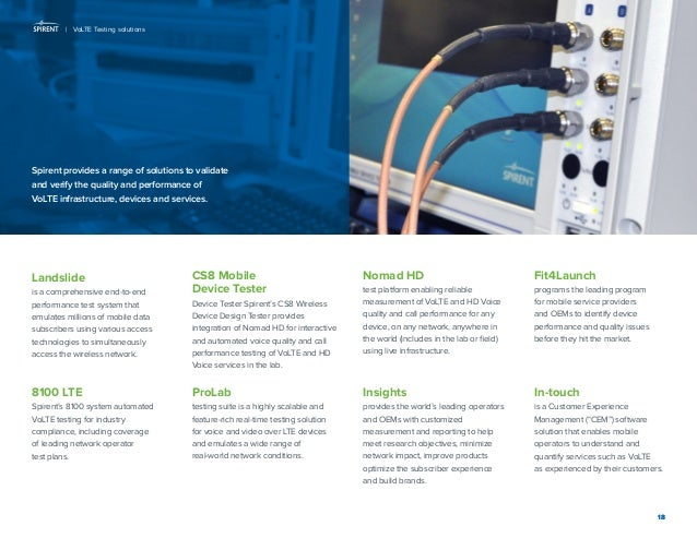 18  Spirent provides a range of solutions to validate and verify the quality and performance of VoLTE infrastructure, devi...