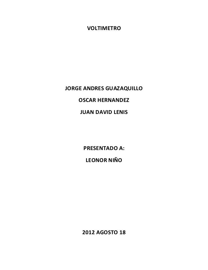 VOLTIMETROJORGE ANDRES GUAZAQUILLO    OSCAR HERNANDEZ    JUAN DAVID LENIS     PRESENTADO A:      LEONOR NIÑO     2012 AGOS...