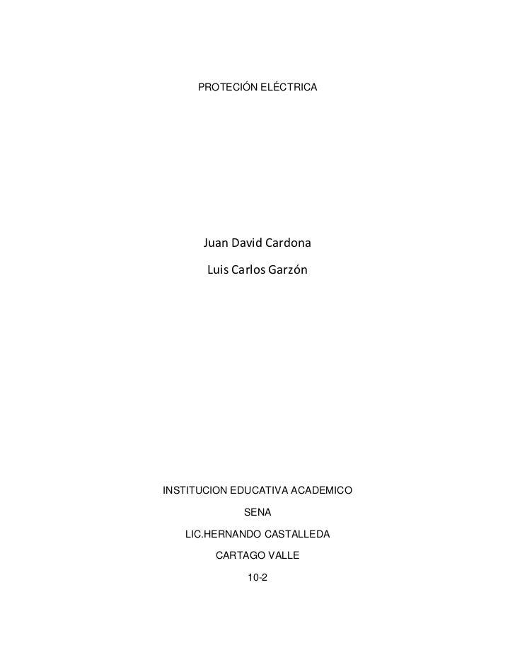 PROTECIÓN ELÉCTRICA      Juan David Cardona       Luis Carlos GarzónINSTITUCION EDUCATIVA ACADEMICO             SENA   LIC...