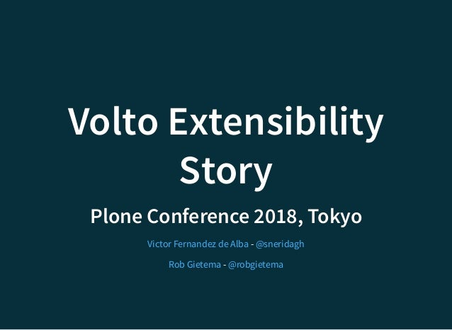 Volto ExtensibilityVolto Extensibility StoryStory Plone Conference 2018, TokyoPlone Conference 2018, Tokyo - - Victor Fern...