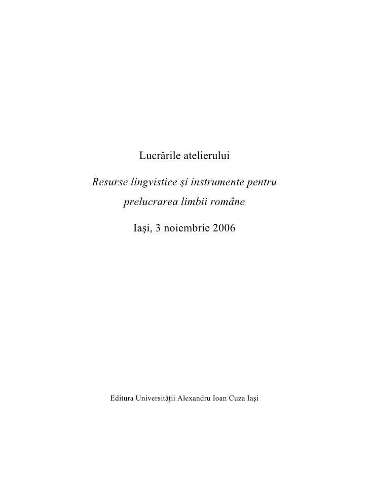 Lucrările atelierului  Resurse lingvistice şi instrumente pentru         prelucrarea limbii române             Iaşi, 3 noi...