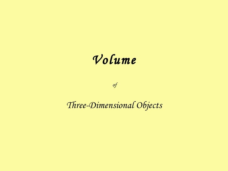 Volume Three-Dimensional Objects of