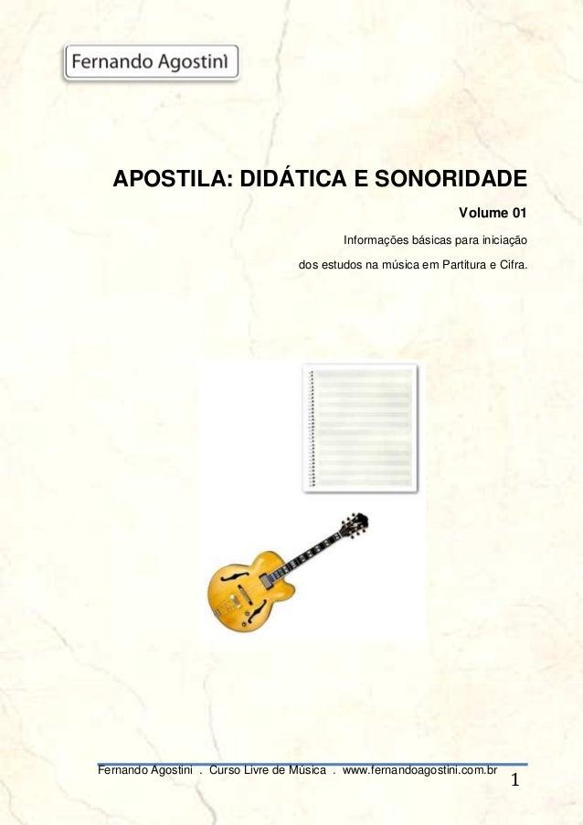 Fernando Agostini . Curso Livre de Música . www.fernandoagostini.com.br 1 APOSTILA: DIDÁTICA E SONORIDADE Volume 01 Inform...