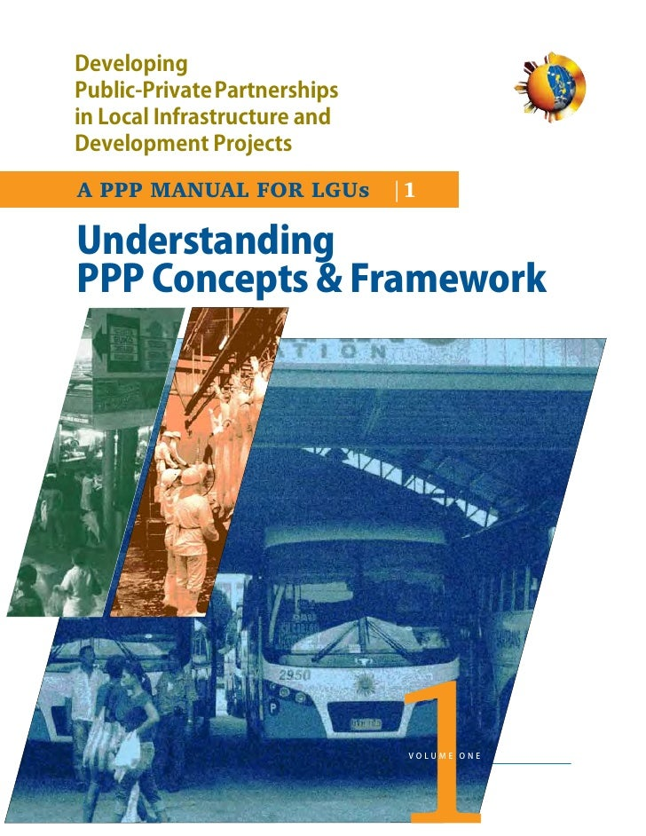 DevelopingPublic-PrivatePartnershipsin Local Infrastructure andDevelopment ProjectsA PPP MANUAL FOR LGUs |1UnderstandingPP...