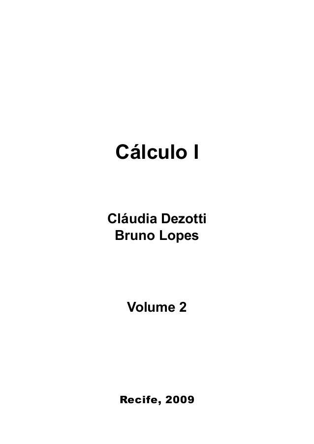 Recife, 2009 Cálculo I Cláudia Dezotti Bruno Lopes Volume 2