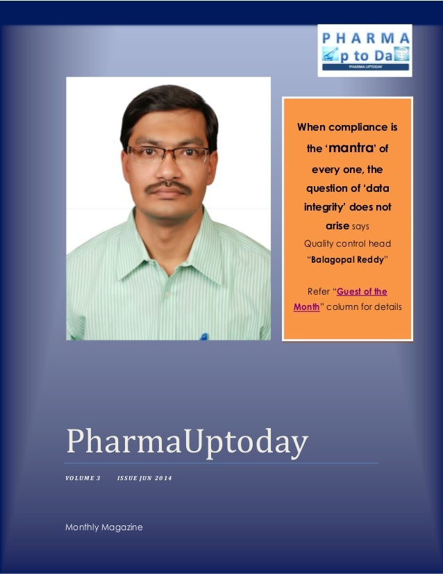 PharmaUptoday VOLUME 3 ISSUE JUN 2014 Monthly Magazine When compliance is the 'mantra' of every one, the question of 'data...