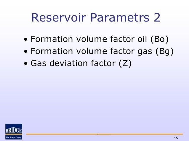 Reservoir Parametrs 2• Formation volume factor oil (Bo)• Formation volume factor gas (Bg)• Gas deviation factor (Z)       ...