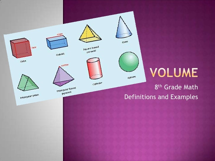 Volume<br />8th Grade Math<br />Definitions and Examples<br />
