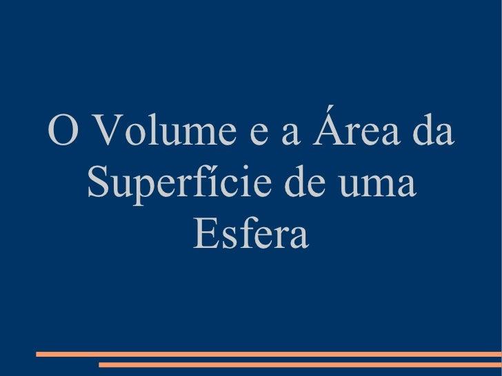 O Volume e a Área da Superfície de uma Esfera