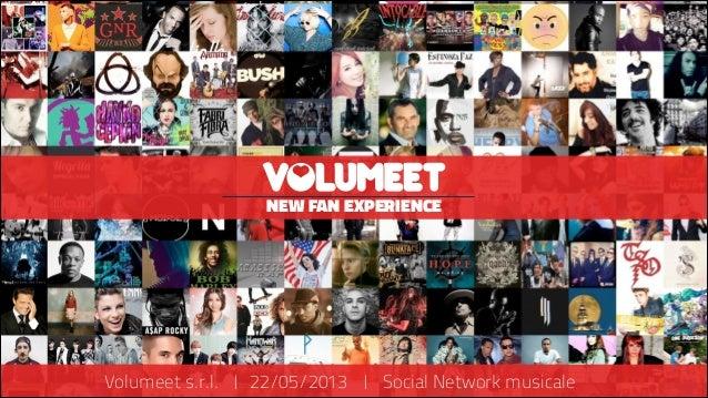 NEW FAN EXPERIENCE  Volumeet s.r.l.   22/05/2013   Social Network musicale