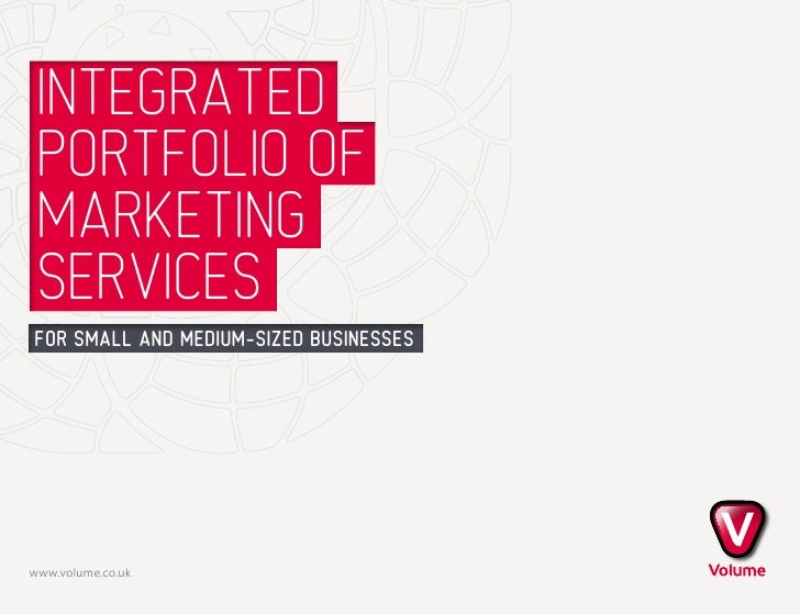 Integrated PortfolIo of MarketIng ServIceSfor small and medium-sized businesseswww.volume.co.uk