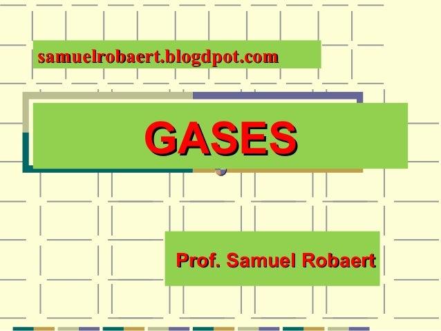 GASESGASESProf. Samuel RobaertProf. Samuel Robaertsamuelrobaert.blogdpot.comsamuelrobaert.blogdpot.com