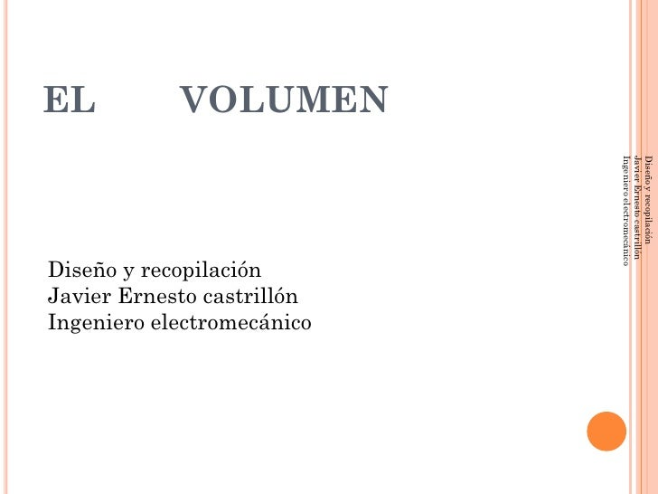 EL          VOLUMEN                                 Ingeniero electromecánico                             Javier Ernesto c...