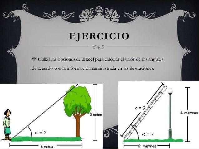 EJERCICIO Utiliza las opciones de Excel para calcular el valor de los ángulosde acuerdo con la información suministrada e...