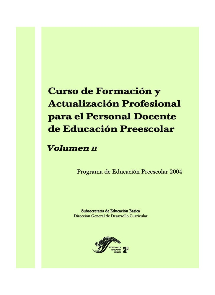 Curso de Formación y Actualización Profesional para el Personal Docente de Educación Preescolar Volumen II        Programa...