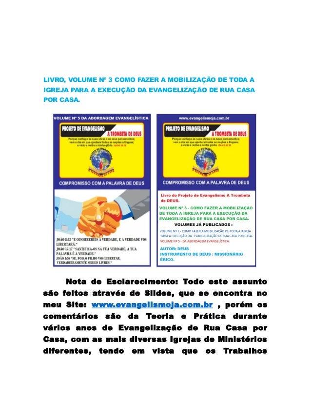 LIVRO, VOLUME Nº 3 COMO FAZER A MOBILIZAÇÃO DE TODA A IGREJA PARA A EXECUÇÃO DA EVANGELIZAÇÃO DE RUA CASA POR CASA.  Nota ...