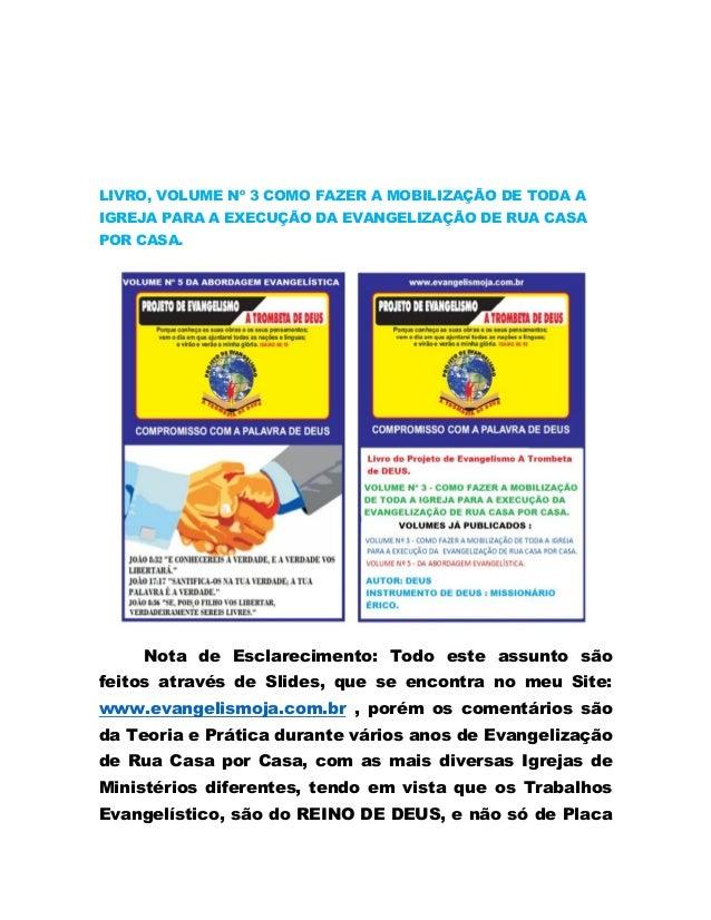 LIVRO, VOLUME Nº 3 COMO FAZER A MOBILIZAÇÃO DE TODA A IGREJA PARA A EXECUÇÃO DA EVANGELIZAÇÃO DE RUA CASA POR CASA. Nota d...