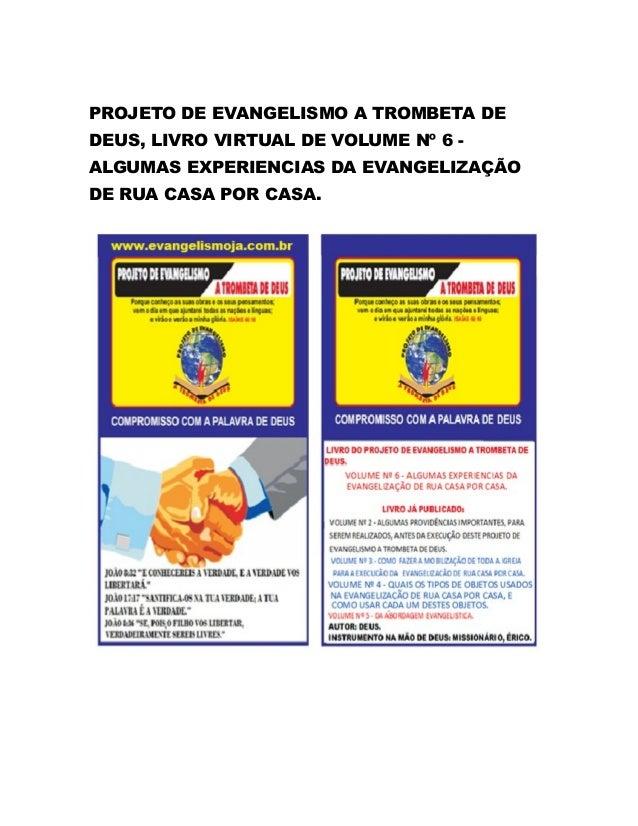 PROJETO DE EVANGELISMO A TROMBETA DE DEUS, LIVRO VIRTUAL DE VOLUME Nº 6 ALGUMAS EXPERIENCIAS DA EVANGELIZAÇÃO DE RUA CASA ...
