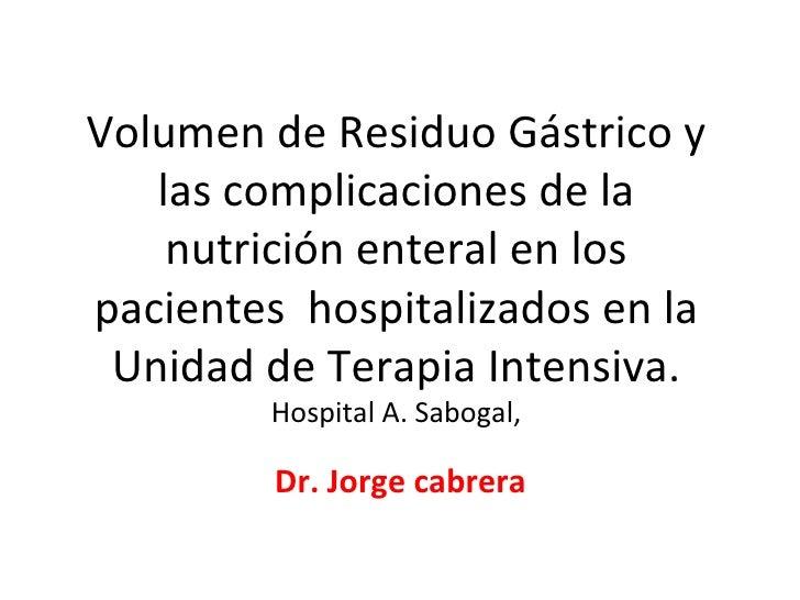 Volumen de Residuo Gástrico y las complicaciones de la nutrición enteral en los pacientes  hospitalizados en la Unidad de ...