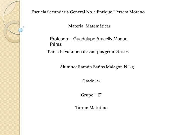 Escuela Secundaria General No. 1 Enrique Herrera Moreno<br />Materia: Matemáticas<br />Profesora:  Guadalupe Aracelly Mogu...