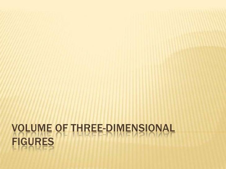 VOLUME OF THREE-DIMENSIONALFIGURES