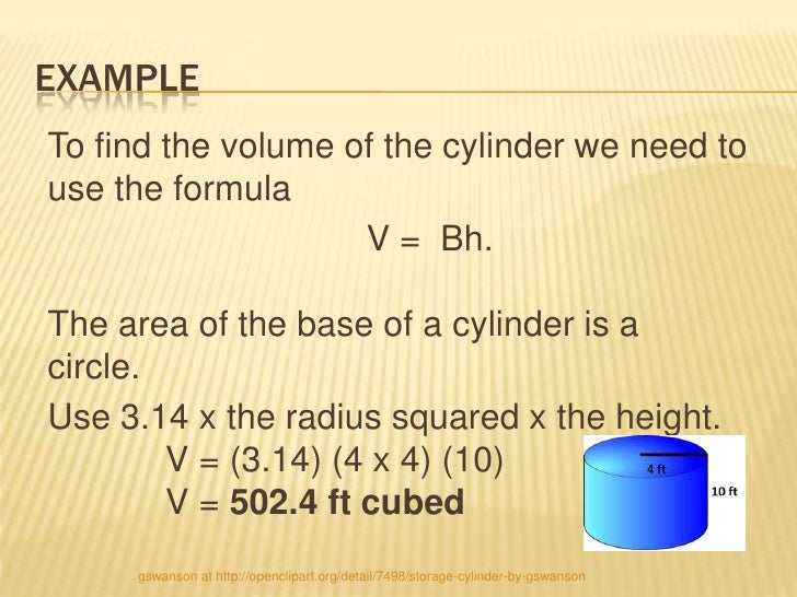 EXAMPLETo find the volume of the cylinder we need touse the formula                    V = Bh.The area of the base of a cy...