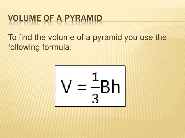 VOLUME OF A PYRAMIDTo find the volume of a pyramid you use thefollowing formula: