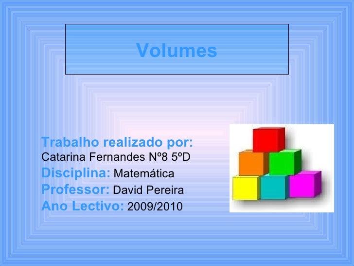 Trabalho realizado por:   Catarina Fernandes Nº8 5ºD Disciplina:   Matemática Professor:   David Pereira Ano Lectivo:   20...