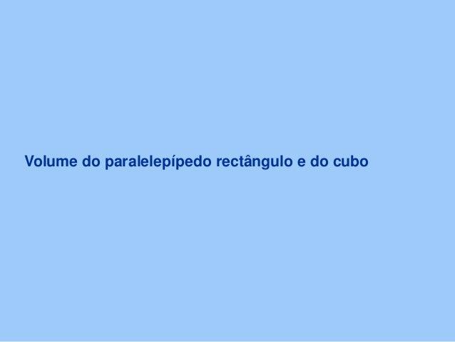 Volume do paralelepípedo rectângulo e do cubo