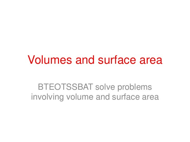 Volumes and surface area<br />BTEOTSSBAT solve problems involving volume and surface area<br />