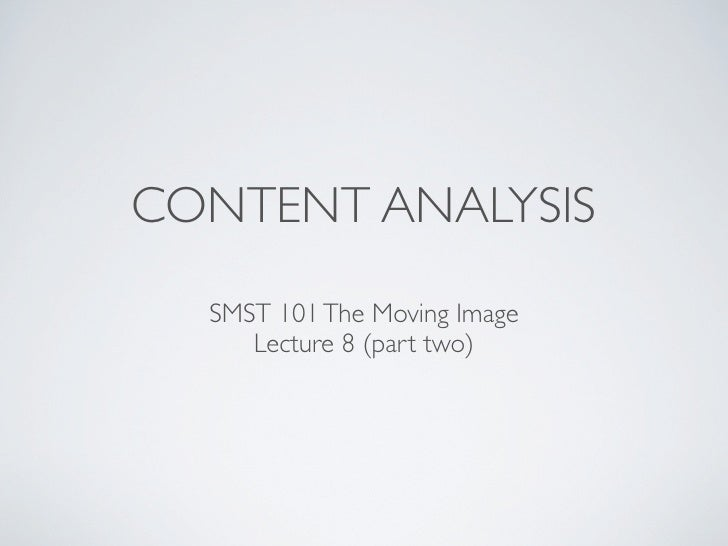 CONTENT ANALYSIS   SMST 101 The Moving Image      Lecture 8 (part two)