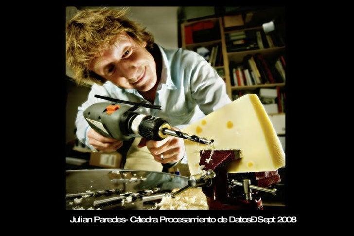 Julian Paredes- C átedra Procesamiento de Datos – Sept 2008