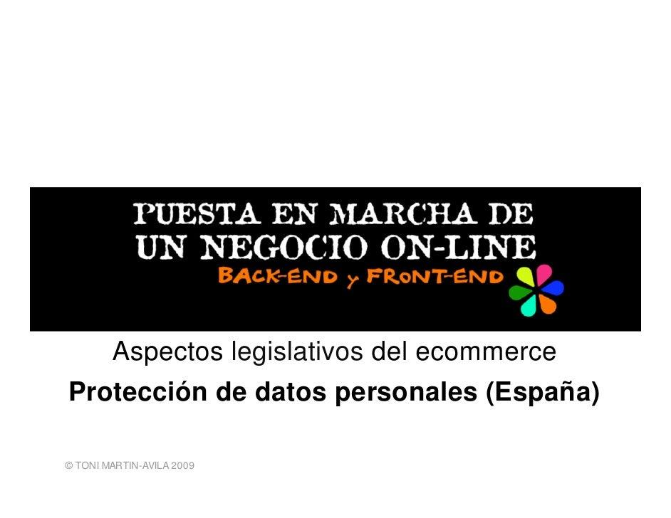 Aspectos legislativos del ecommerce Protección de datos personales (España)  © TONI MARTIN-AVILA 2009