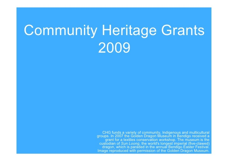 Community Heritage Grants          2009                  CHG funds a variety of community, Indigenous and multicultural   ...