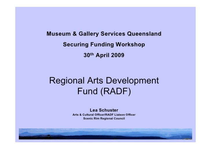 Museum & Gallery Services Queensland      Securing Funding Workshop                30th April 2009    Regional Arts Develo...