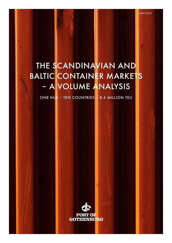 MAY 2010      THE SCANDINAVIAN AND BALTIC CONTAINER MARKETS    – A VOLUME ANALYSIS   ONE HUB – TEN COUNTRIES – 8.5 MILLION...