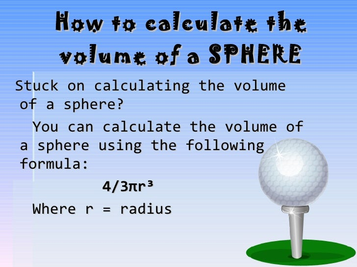 How to calculate the volume of a SPHERE <ul><li>Stuck on calculating the volume of a sphere?  </li></ul><ul><li>You can ca...