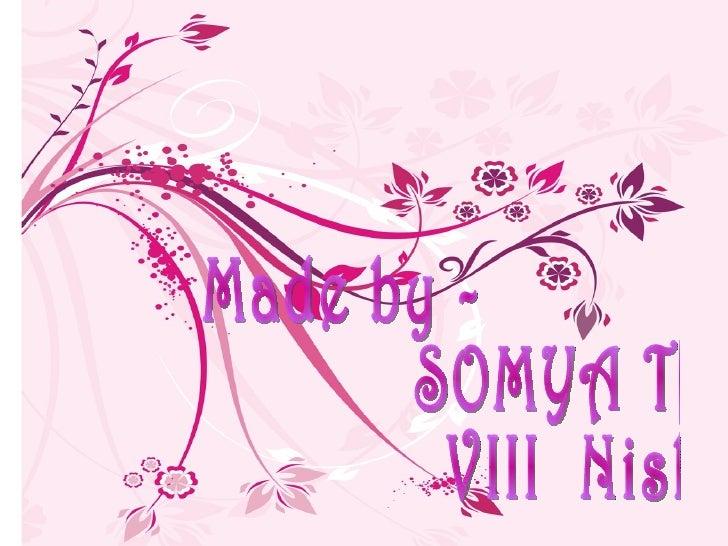 Made by - SOMYA TYAGI VIII  Nishaat
