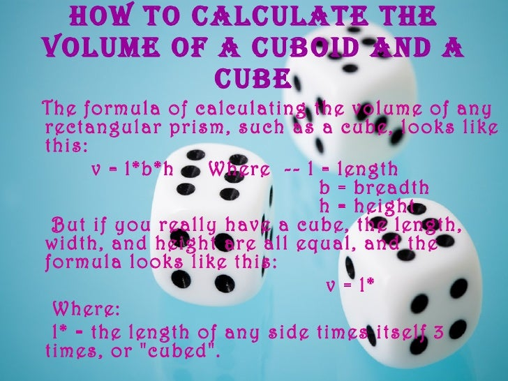 How to calculate the volume of a CUBOID and a CUBE <ul><li>The formula of calculating the volume of any rectangular prism,...