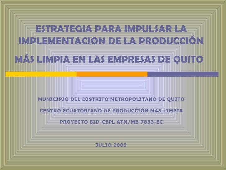 ESTRATEGIA PARA IMPULSAR LA IMPLEMENTACION DE LA PRODUCCIÓN MÁS LIMPIA EN LAS EMPRESAS DE QUITO   MUNICIPIO DEL DISTRITO M...