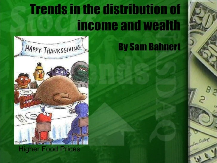 Trends in the distribution of income and wealth By Sam Bahnert Higher Food Prices
